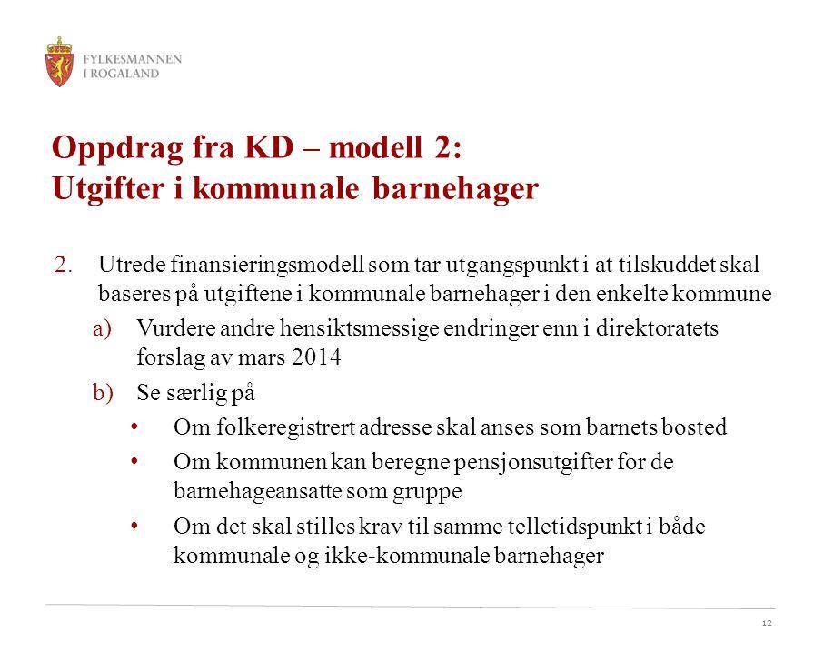 12 Oppdrag fra KD – modell 2: Utgifter i kommunale barnehager 2.Utrede finansieringsmodell som tar utgangspunkt i at tilskuddet skal baseres på utgift