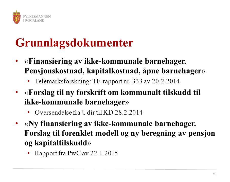 14 Grunnlagsdokumenter «Finansiering av ikke-kommunale barnehager. Pensjonskostnad, kapitalkostnad, åpne barnehager» Telemarksforskning: TF-rapport nr