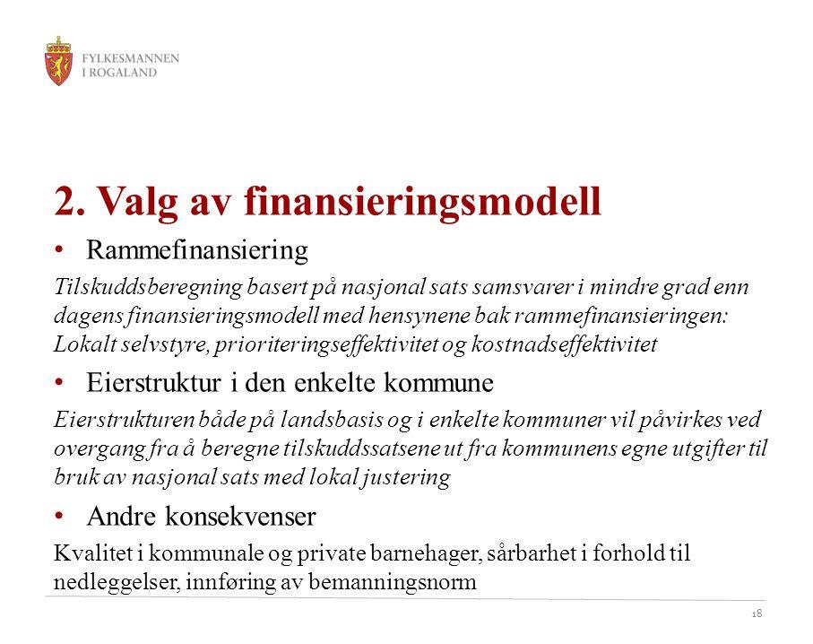 18 2. Valg av finansieringsmodell Rammefinansiering Tilskuddsberegning basert på nasjonal sats samsvarer i mindre grad enn dagens finansieringsmodell