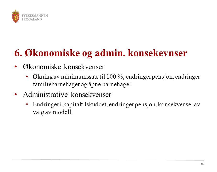 26 6. Økonomiske og admin. konsekevnser Økonomiske konsekvenser Økning av minimumssats til 100 %, endringer pensjon, endringer familiebarnehager og åp
