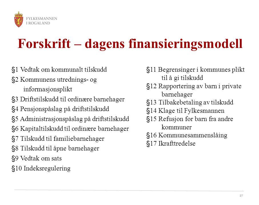 27 Forskrift – dagens finansieringsmodell §1 Vedtak om kommunalt tilskudd §2 Kommunens utrednings- og informasjonsplikt §3 Driftstilskudd til ordinære