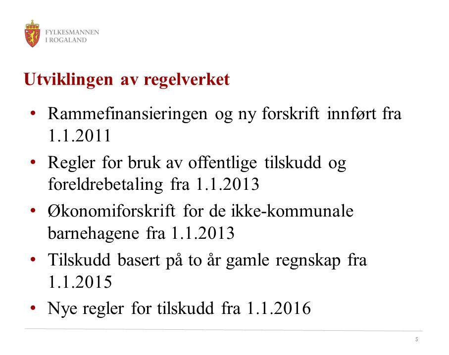 5 Utviklingen av regelverket Rammefinansieringen og ny forskrift innført fra 1.1.2011 Regler for bruk av offentlige tilskudd og foreldrebetaling fra 1