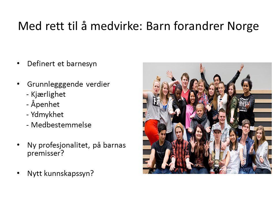 Med rett til å medvirke: Barn forandrer Norge Definert et barnesyn Grunnlegggende verdier - Kjærlighet - Åpenhet - Ydmykhet - Medbestemmelse Ny profes