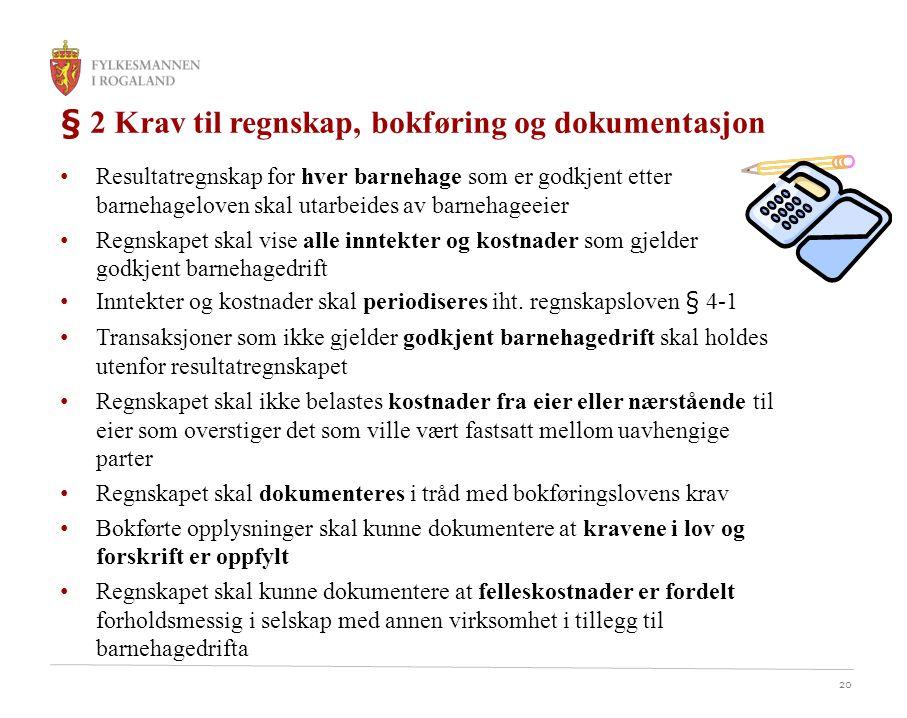 20 § 2 Krav til regnskap, bokføring og dokumentasjon Resultatregnskap for hver barnehage som er godkjent etter barnehageloven skal utarbeides av barne