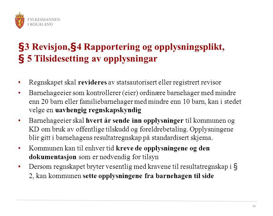21 §3 Revisjon,§4 Rapportering og opplysningsplikt, § 5 Tilsidesetting av opplysningar Regnskapet skal revideres av statsautorisert eller registrert r