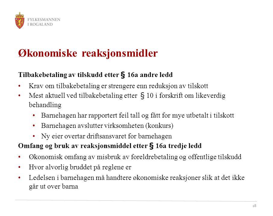 28 Økonomiske reaksjonsmidler Tilbakebetaling av tilskudd etter § 16a andre ledd Krav om tilbakebetaling er strengere enn reduksjon av tilskott Mest a