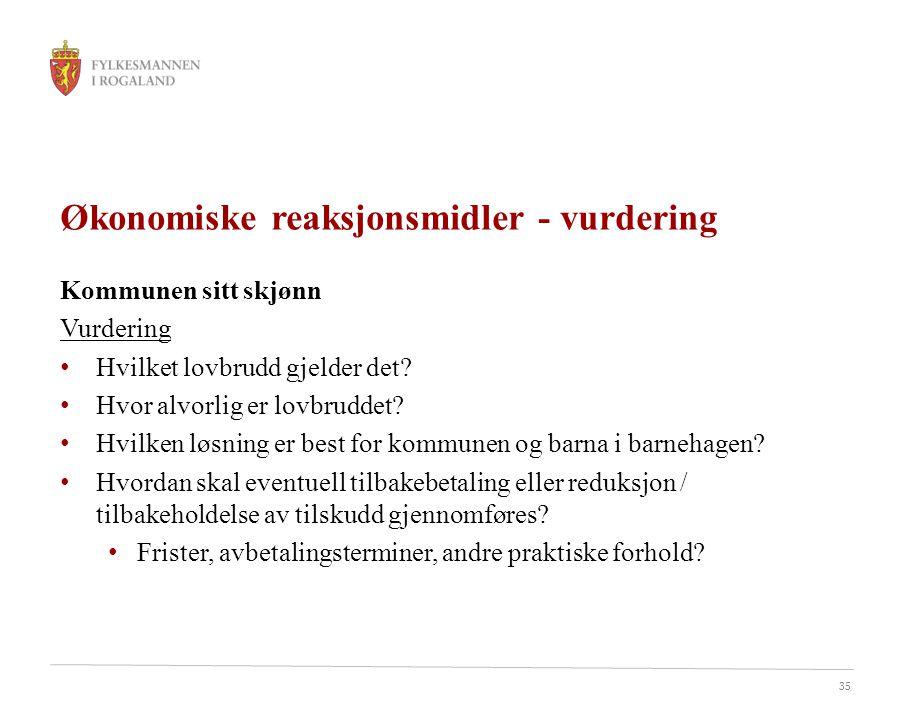 35 Økonomiske reaksjonsmidler - vurdering Kommunen sitt skjønn Vurdering Hvilket lovbrudd gjelder det? Hvor alvorlig er lovbruddet? Hvilken løsning er