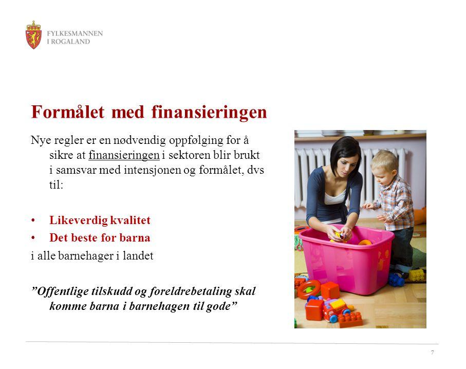 7 Formålet med finansieringen Nye regler er en nødvendig oppfølging for å sikre at finansieringen i sektoren blir brukt i samsvar med intensjonen og formålet, dvs til: Likeverdig kvalitet Det beste for barna i alle barnehager i landet Offentlige tilskudd og foreldrebetaling skal komme barna i barnehagen til gode