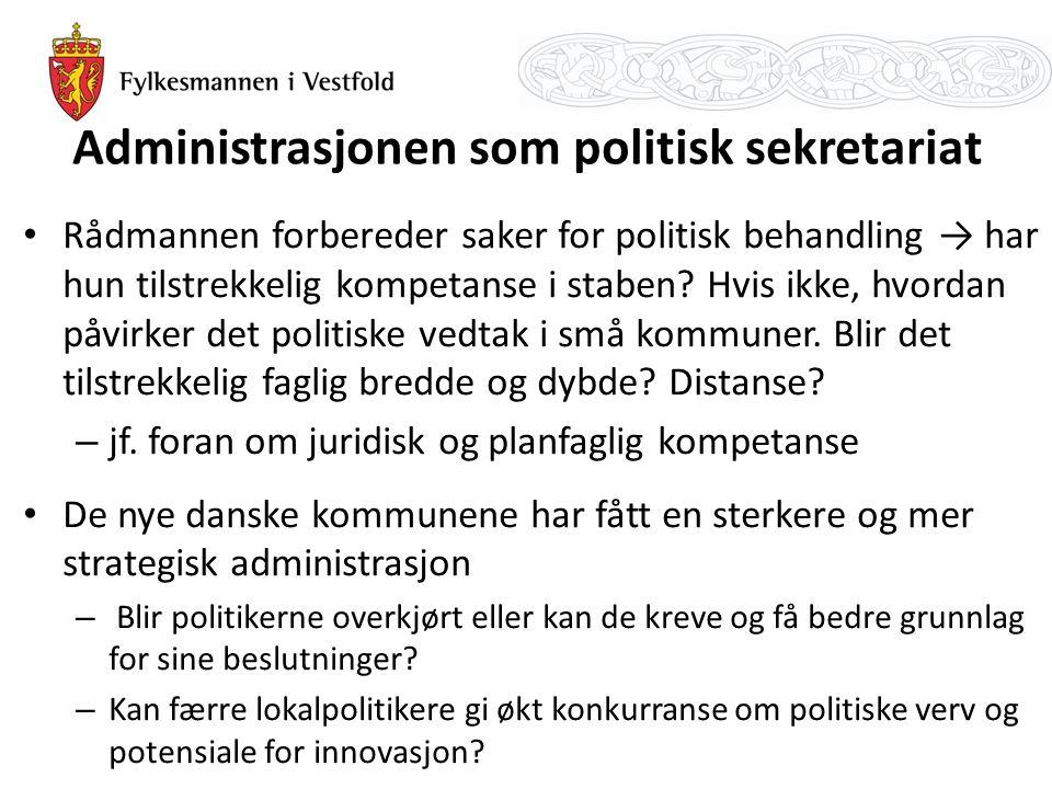 Administrasjonen som politisk sekretariat Rådmannen forbereder saker for politisk behandling → har hun tilstrekkelig kompetanse i staben? Hvis ikke, h