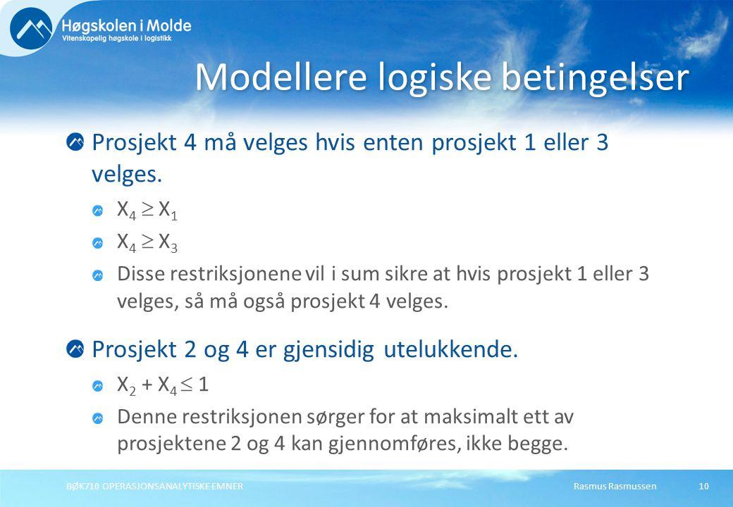 Rasmus RasmussenBØK710 OPERASJONSANALYTISKE EMNER10 Prosjekt 4 må velges hvis enten prosjekt 1 eller 3 velges. X 4  X 1 X 4  X 3 Disse restriksjonen