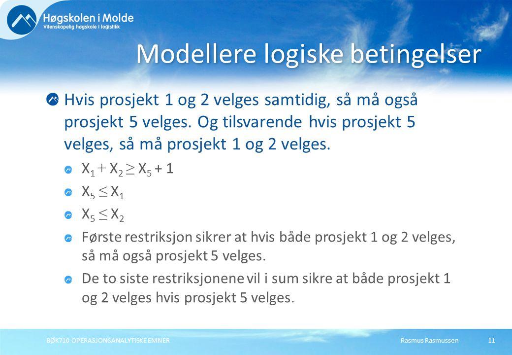 Rasmus RasmussenBØK710 OPERASJONSANALYTISKE EMNER11 Hvis prosjekt 1 og 2 velges samtidig, så må også prosjekt 5 velges. Og tilsvarende hvis prosjekt 5