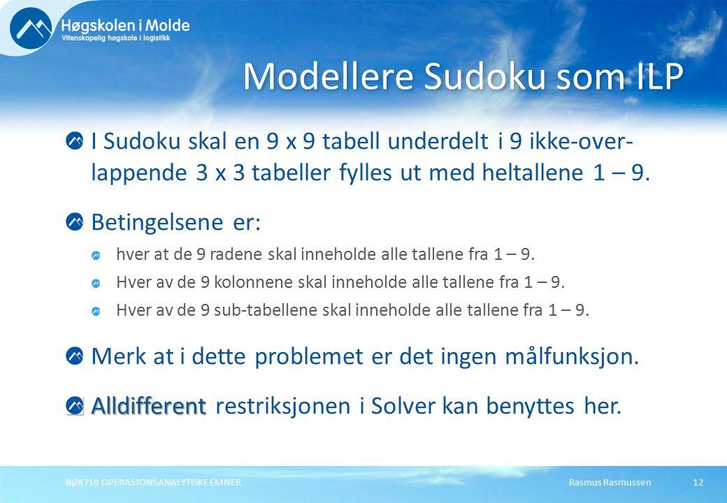 Rasmus RasmussenBØK710 OPERASJONSANALYTISKE EMNER12 I Sudoku skal en 9 x 9 tabell underdelt i 9 ikke-over- lappende 3 x 3 tabeller fylles ut med heltallene 1 – 9.