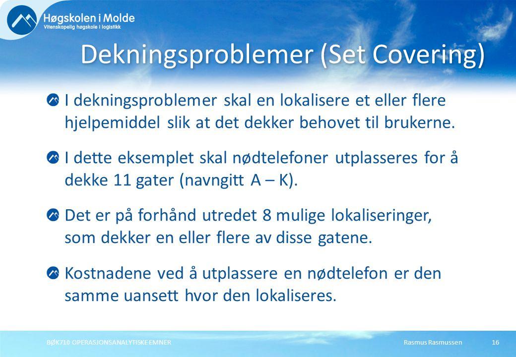 Rasmus RasmussenBØK710 OPERASJONSANALYTISKE EMNER16 I dekningsproblemer skal en lokalisere et eller flere hjelpemiddel slik at det dekker behovet til