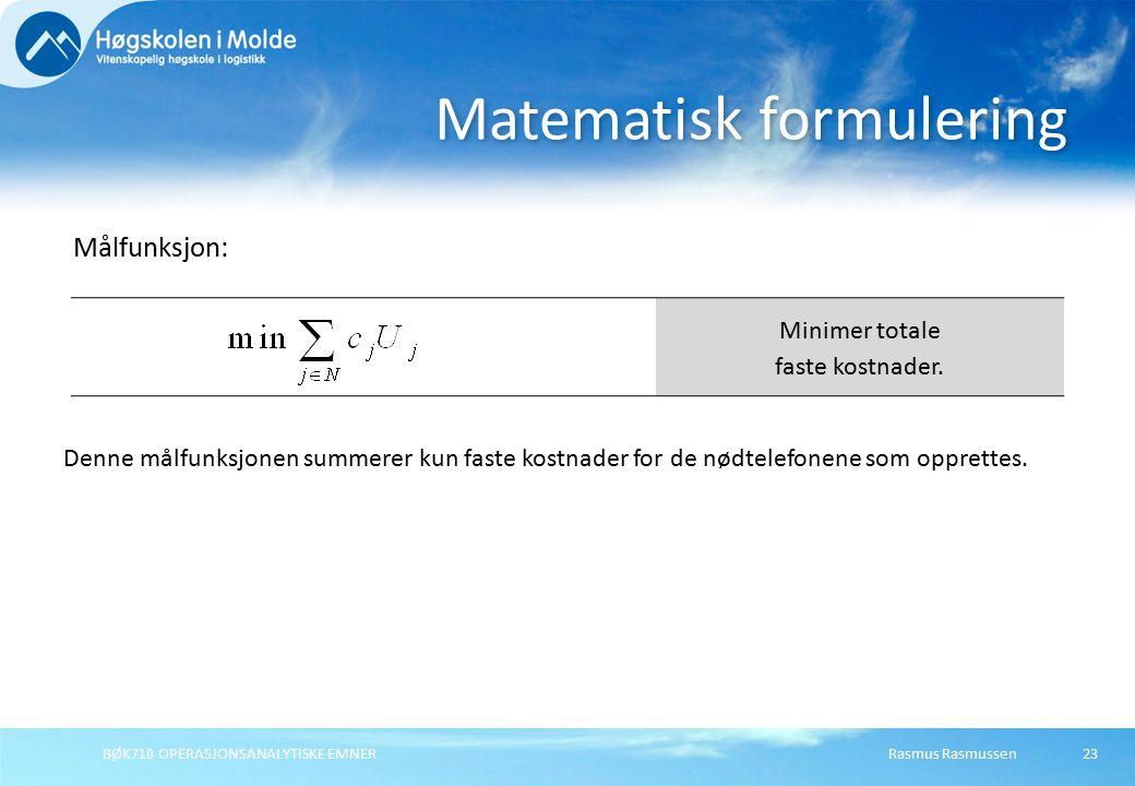 BØK710 OPERASJONSANALYTISKE EMNER23 Matematisk formulering Målfunksjon: Minimer totale faste kostnader. Denne målfunksjonen summerer kun faste kostnad