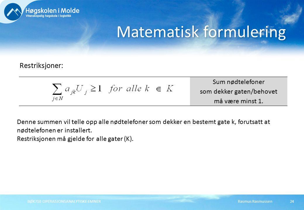 Rasmus RasmussenBØK710 OPERASJONSANALYTISKE EMNER24 Matematisk formulering Restriksjoner: Sum nødtelefoner som dekker gaten/behovet må være minst 1. D