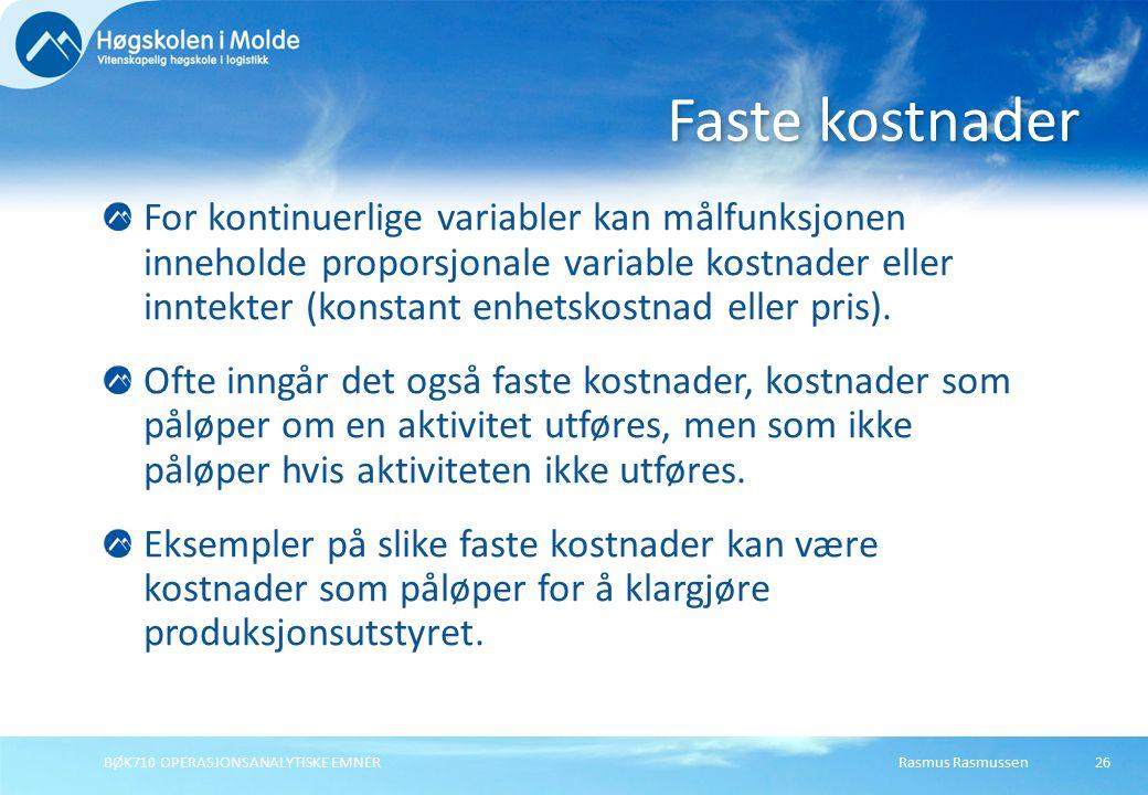 Rasmus RasmussenBØK710 OPERASJONSANALYTISKE EMNER26 For kontinuerlige variabler kan målfunksjonen inneholde proporsjonale variable kostnader eller inntekter (konstant enhetskostnad eller pris).