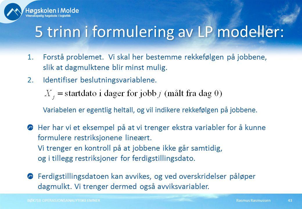 Rasmus RasmussenBØK710 OPERASJONSANALYTISKE EMNER43 1.Forstå problemet. Vi skal her bestemme rekkefølgen på jobbene, slik at dagmulktene blir minst mu