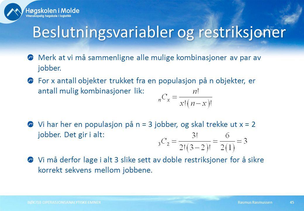 Rasmus RasmussenBØK710 OPERASJONSANALYTISKE EMNER45 Merk at vi må sammenligne alle mulige kombinasjoner av par av jobber. For x antall objekter trukke