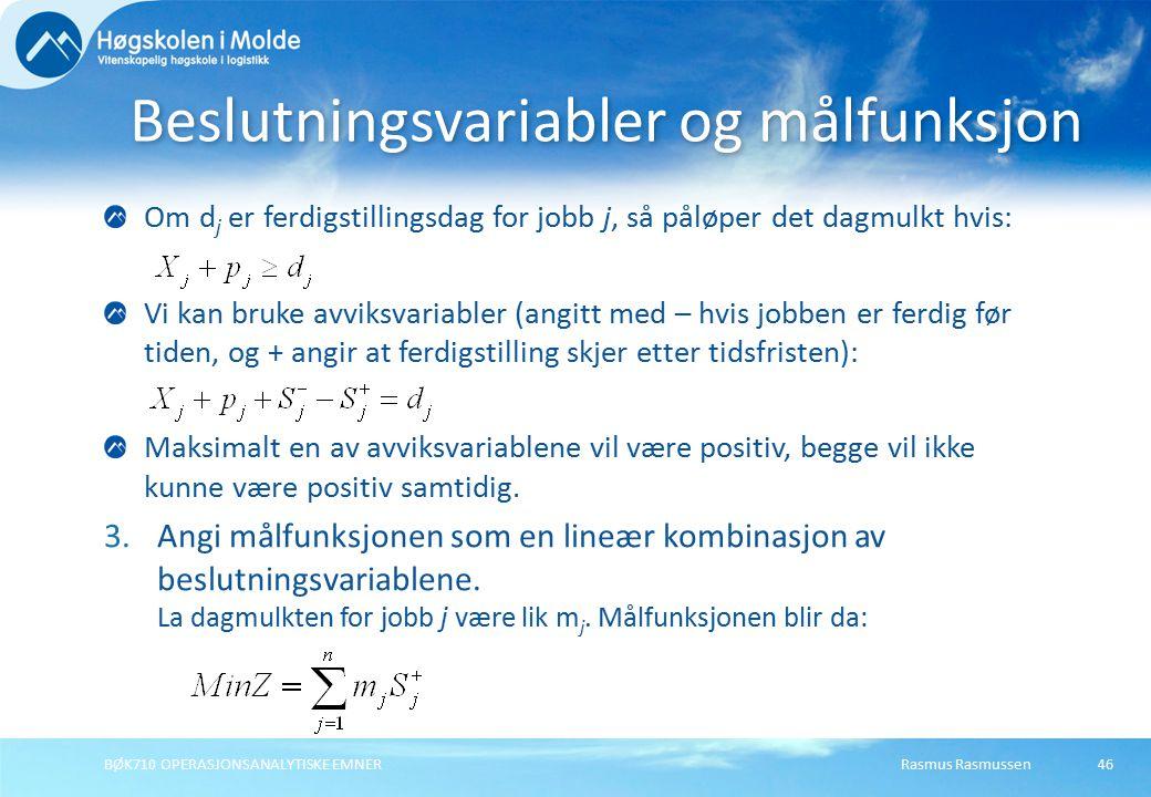 Rasmus RasmussenBØK710 OPERASJONSANALYTISKE EMNER46 Om d j er ferdigstillingsdag for jobb j, så påløper det dagmulkt hvis: Vi kan bruke avviksvariable