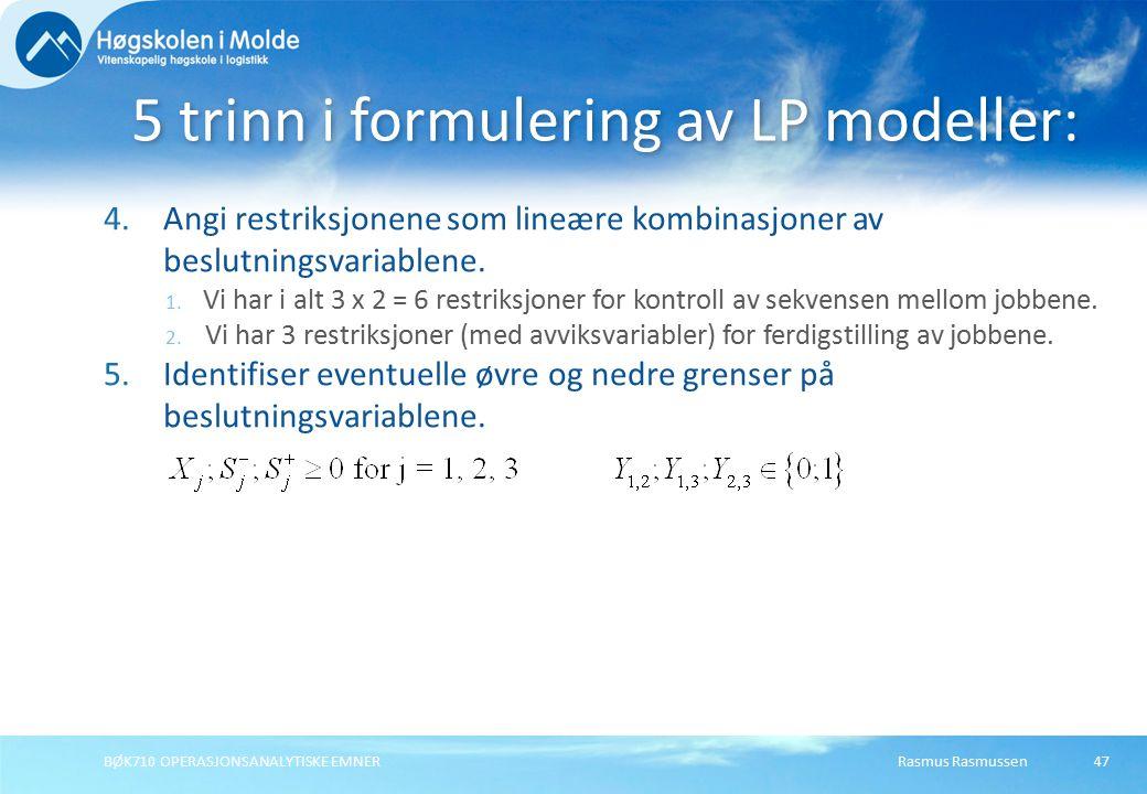 Rasmus RasmussenBØK710 OPERASJONSANALYTISKE EMNER47 4.Angi restriksjonene som lineære kombinasjoner av beslutningsvariablene.