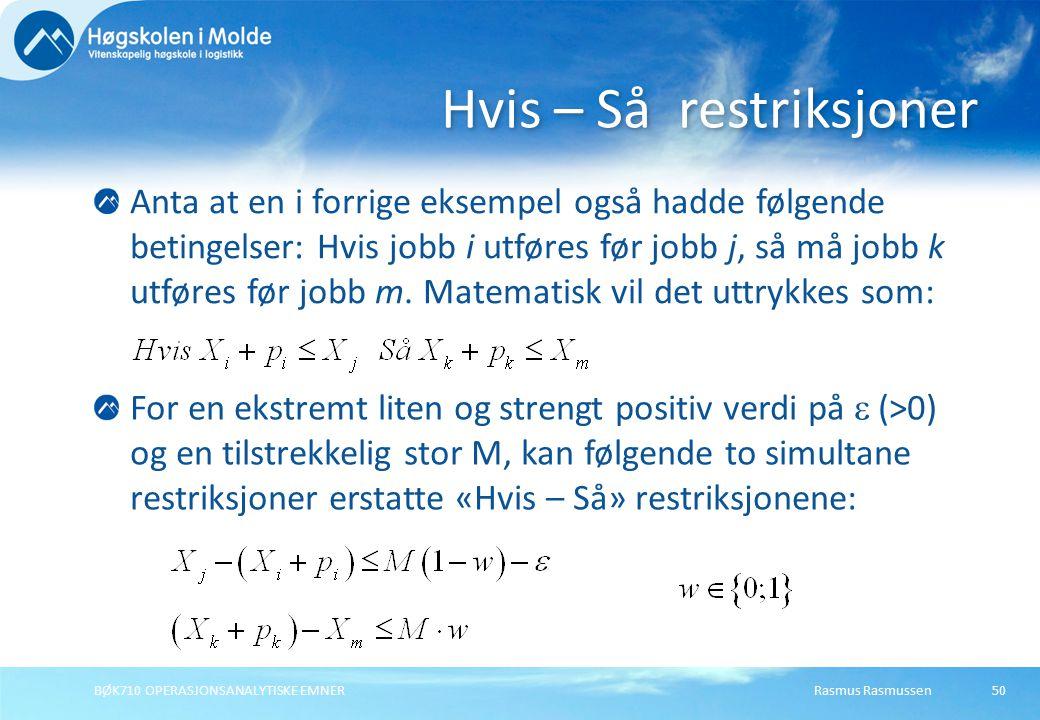 Rasmus RasmussenBØK710 OPERASJONSANALYTISKE EMNER50 Anta at en i forrige eksempel også hadde følgende betingelser: Hvis jobb i utføres før jobb j, så må jobb k utføres før jobb m.