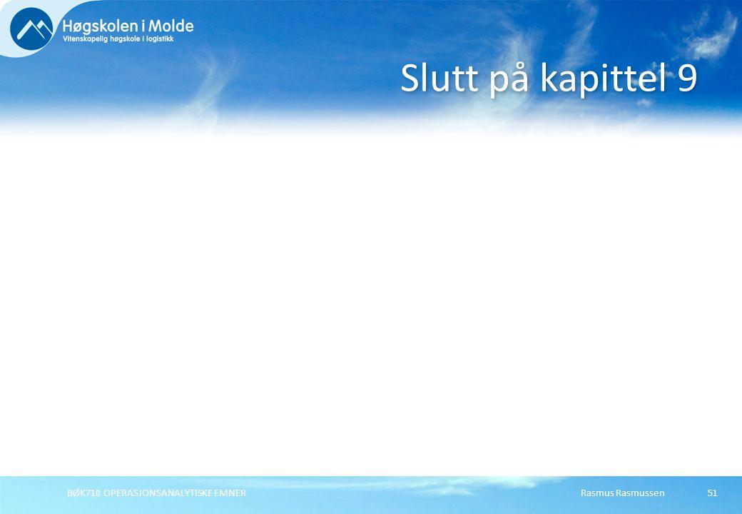 Rasmus RasmussenBØK710 OPERASJONSANALYTISKE EMNER51 Slutt på kapittel 9