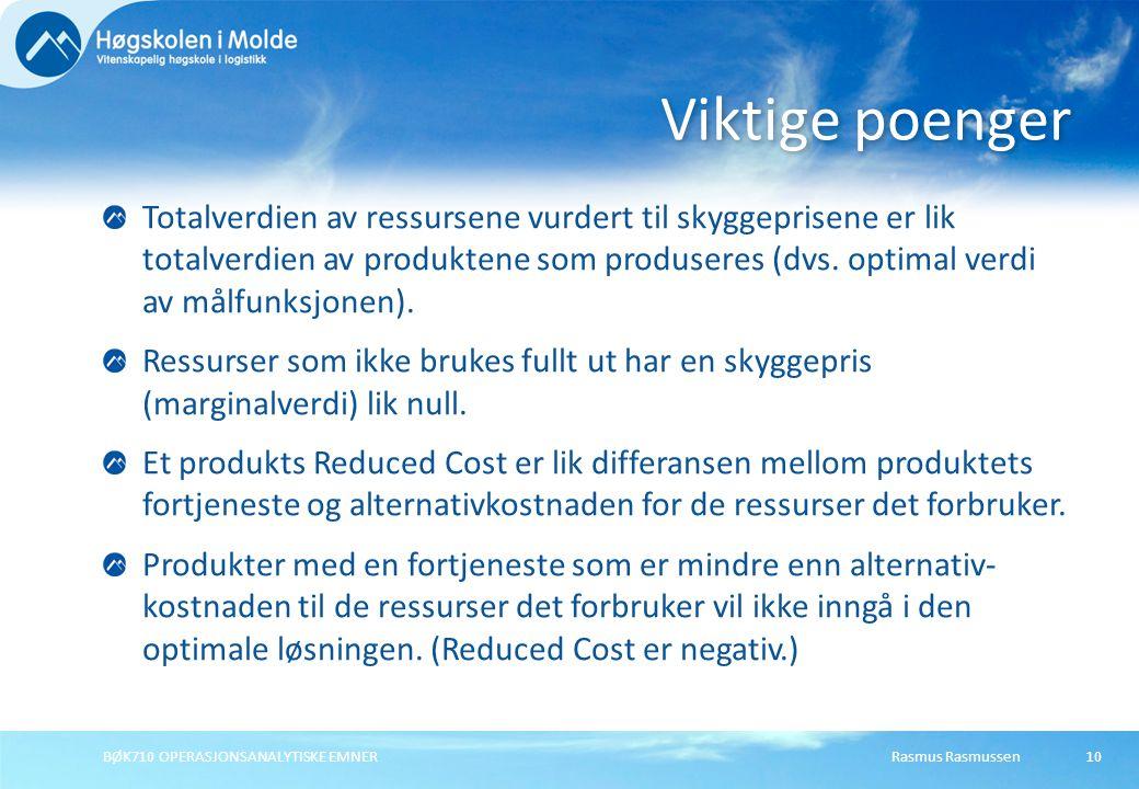 Rasmus RasmussenBØK710 OPERASJONSANALYTISKE EMNER10 Totalverdien av ressursene vurdert til skyggeprisene er lik totalverdien av produktene som produseres (dvs.