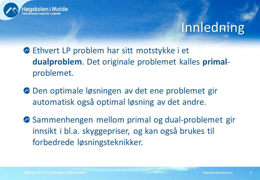 Rasmus RasmussenBØK710 OPERASJONSANALYTISKE EMNER13 TOYCOs leketøysproduksjon Primal Max Z =3X 1 + 2X 2 + 5X 3 (DB kr) Slik at:1X 1 + 2X 2 + 1X 3  430(Avd.