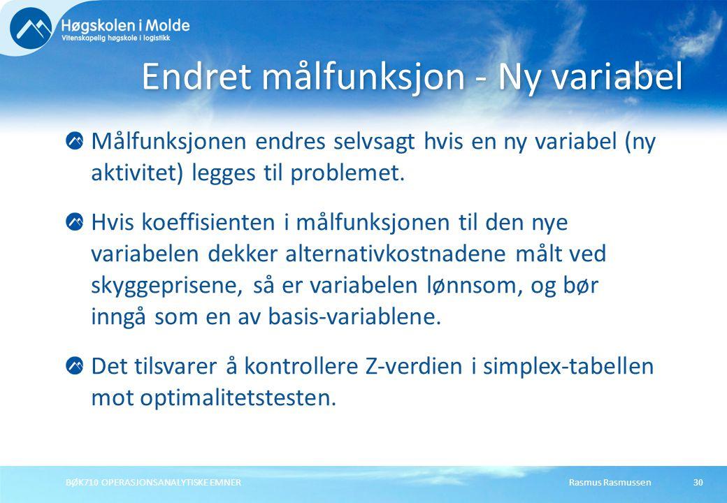 Rasmus RasmussenBØK710 OPERASJONSANALYTISKE EMNER30 Målfunksjonen endres selvsagt hvis en ny variabel (ny aktivitet) legges til problemet.