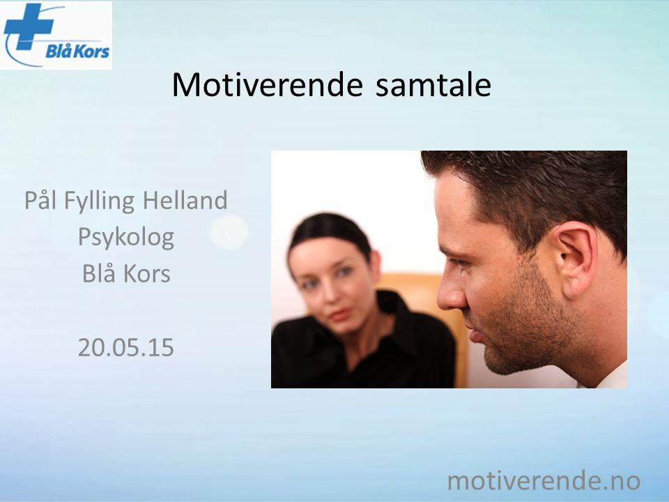 Motiverende samtale Pål Fylling Helland Psykolog Blå Kors 20.05.15 motiverende.no
