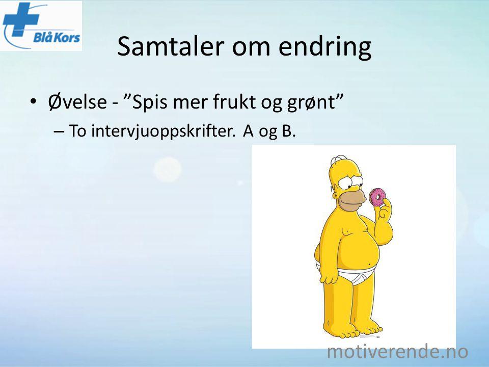 "Samtaler om endring Øvelse - ""Spis mer frukt og grønt"" – To intervjuoppskrifter. A og B. motiverende.no"