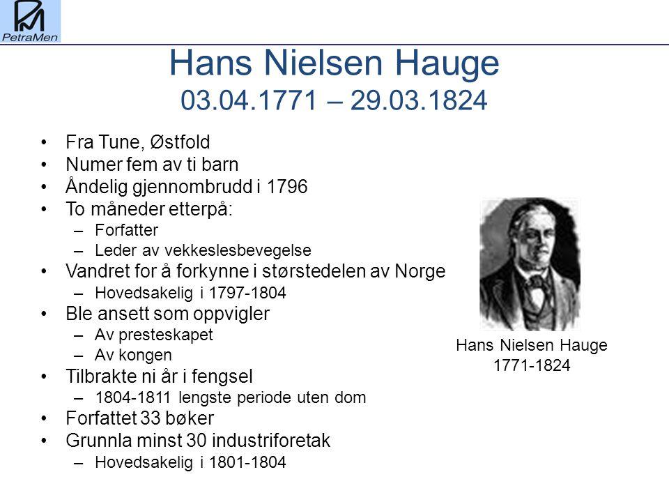 Hans Nielsen Hauge 03.04.1771 – 29.03.1824 Fra Tune, Østfold Numer fem av ti barn Åndelig gjennombrudd i 1796 To måneder etterpå: –Forfatter –Leder av