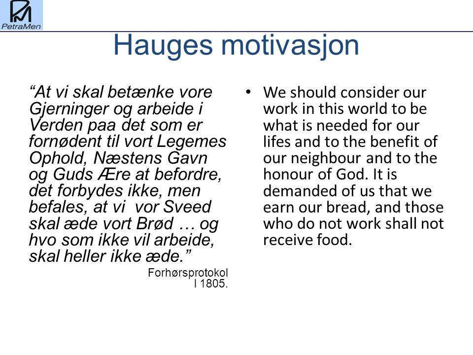 """Hauges motivasjon """"At vi skal betænke vore Gjerninger og arbeide i Verden paa det som er fornødent til vort Legemes Ophold, Næstens Gavn og Guds Ære a"""