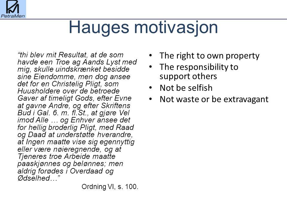"""Hauges motivasjon """"thi blev mit Resultat, at de som havde een Troe ag Aands Lyst med mig, skulle uindskrænket besidde sine Eiendomme, men dog ansee de"""