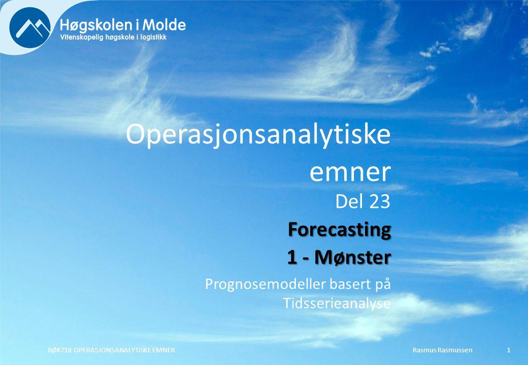 Operasjonsanalytiske emner Prognosemodeller basert på Tidsserieanalyse Rasmus RasmussenBØK710 OPERASJONSANALYTISKE EMNER1 Del 23Forecasting 1 - Mønster