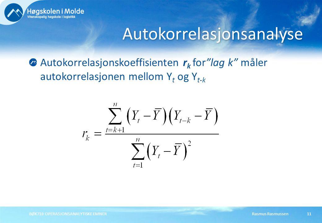 Rasmus RasmussenBØK710 OPERASJONSANALYTISKE EMNER 11 Autokorrelasjonskoeffisienten r k for lag k måler autokorrelasjonen mellom Y t og Y t-k Autokorrelasjonsanalyse