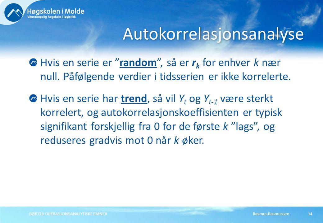 Rasmus RasmussenBØK710 OPERASJONSANALYTISKE EMNER 14 Hvis en serie er random , så er r k for enhver k nær null.