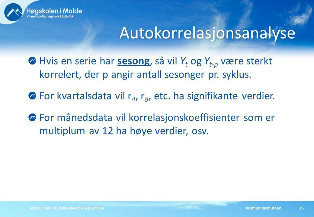 Rasmus RasmussenBØK710 OPERASJONSANALYTISKE EMNER15 Hvis en serie har sesong, så vil Y t og Y t-p være sterkt korrelert, der p angir antall sesonger pr.