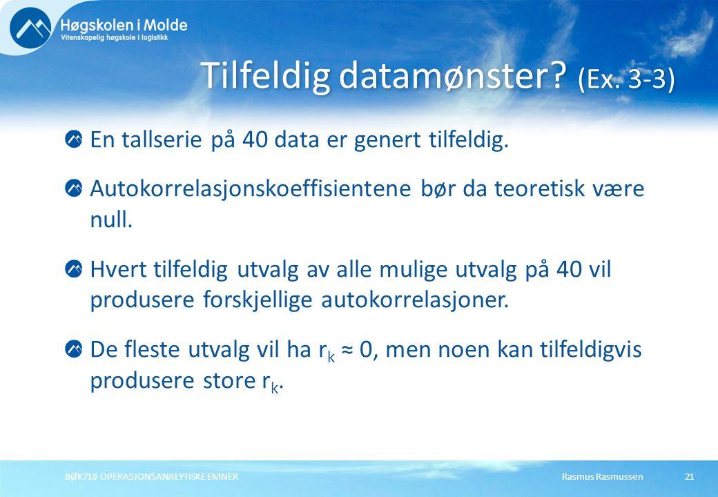 Rasmus RasmussenBØK710 OPERASJONSANALYTISKE EMNER21 En tallserie på 40 data er genert tilfeldig.