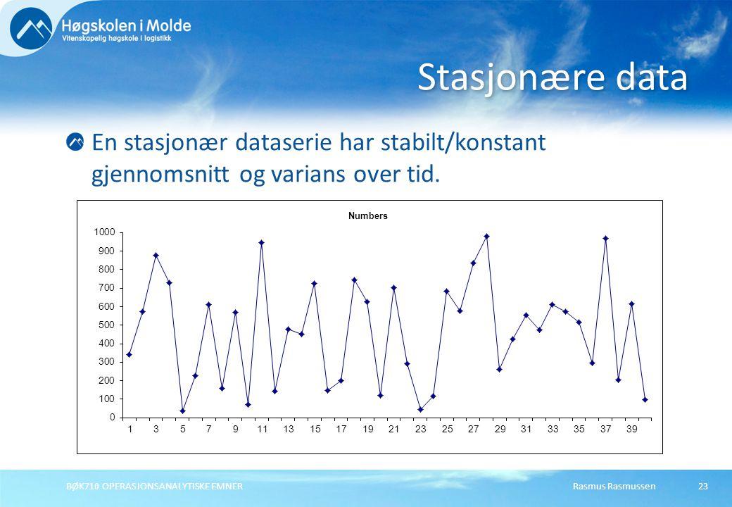 Rasmus RasmussenBØK710 OPERASJONSANALYTISKE EMNER23 En stasjonær dataserie har stabilt/konstant gjennomsnitt og varians over tid.