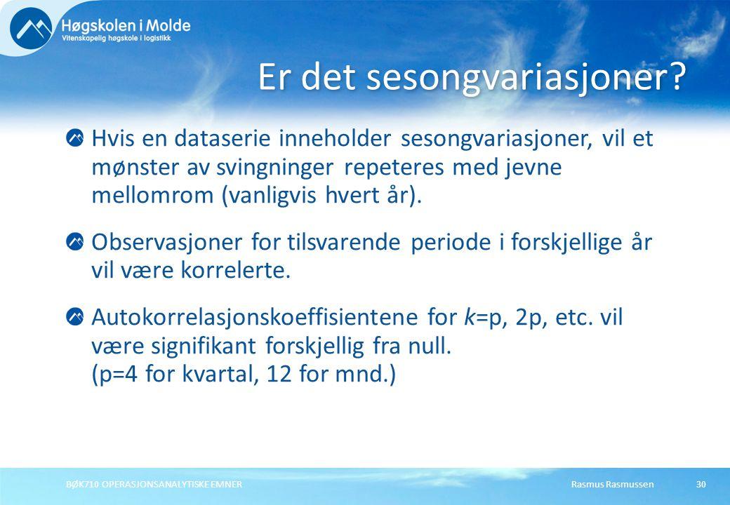 Rasmus RasmussenBØK710 OPERASJONSANALYTISKE EMNER30 Hvis en dataserie inneholder sesongvariasjoner, vil et mønster av svingninger repeteres med jevne mellomrom (vanligvis hvert år).