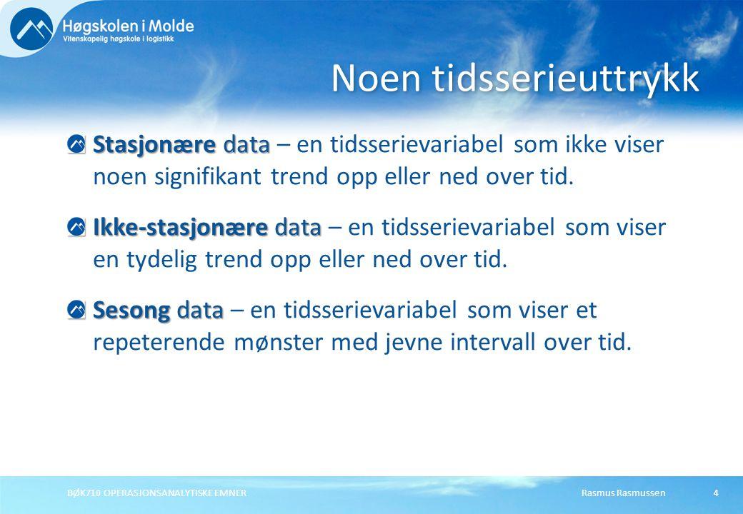 Rasmus RasmussenBØK710 OPERASJONSANALYTISKE EMNER4 Stasjonære data Stasjonære data – en tidsserievariabel som ikke viser noen signifikant trend opp eller ned over tid.