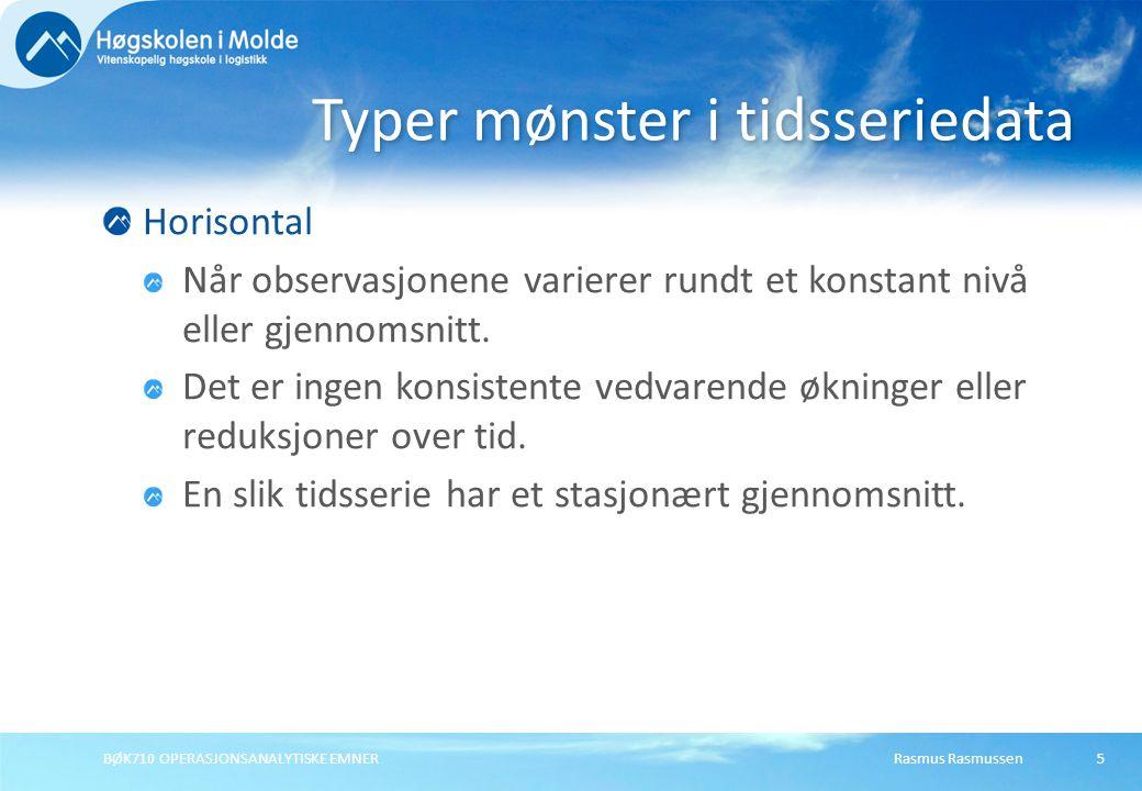 Rasmus RasmussenBØK710 OPERASJONSANALYTISKE EMNER5 Horisontal Når observasjonene varierer rundt et konstant nivå eller gjennomsnitt.