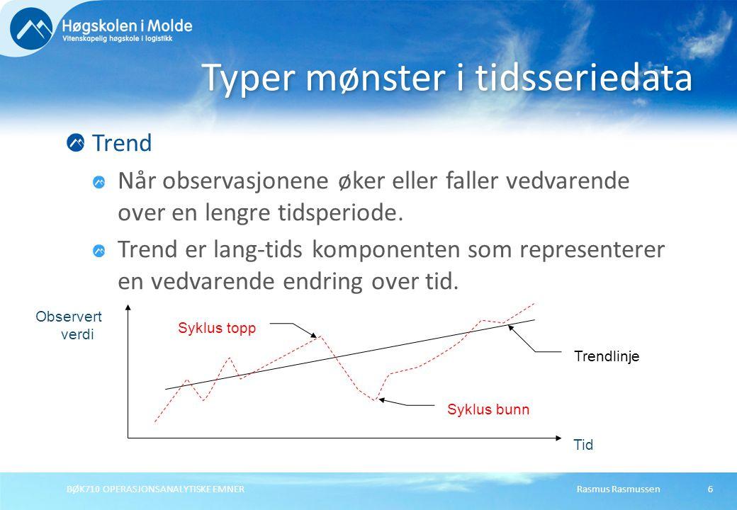Rasmus RasmussenBØK710 OPERASJONSANALYTISKE EMNER6 Trend Når observasjonene øker eller faller vedvarende over en lengre tidsperiode.