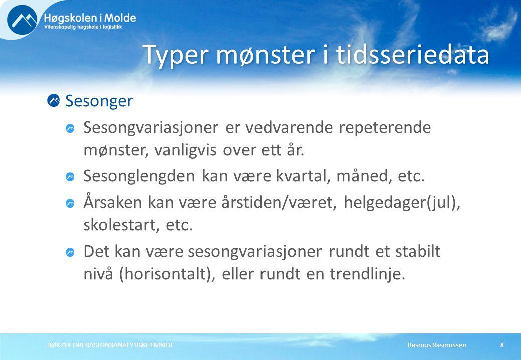 Rasmus RasmussenBØK710 OPERASJONSANALYTISKE EMNER8 Sesonger Sesongvariasjoner er vedvarende repeterende mønster, vanligvis over ett år.