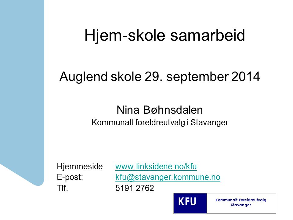 KFU Kommunalt Foreldreutvalg Stavanger Alle former for samarbeid kan gi resultater som ikke hadde vært mulig å oppnå om vi stod alene Utdanningsdirektoratet 2012