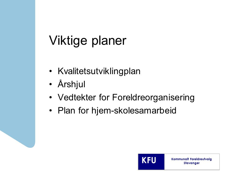 KFU Kommunalt Foreldreutvalg Stavanger Viktige planer Kvalitetsutviklingplan Årshjul Vedtekter for Foreldreorganisering Plan for hjem-skolesamarbeid