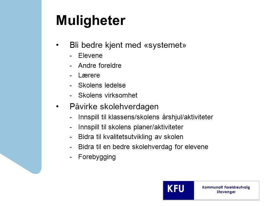 KFU Kommunalt Foreldreutvalg Stavanger Muligheter Bli bedre kjent med «systemet» -Elevene -Andre foreldre -Lærere -Skolens ledelse -Skolens virksomhet