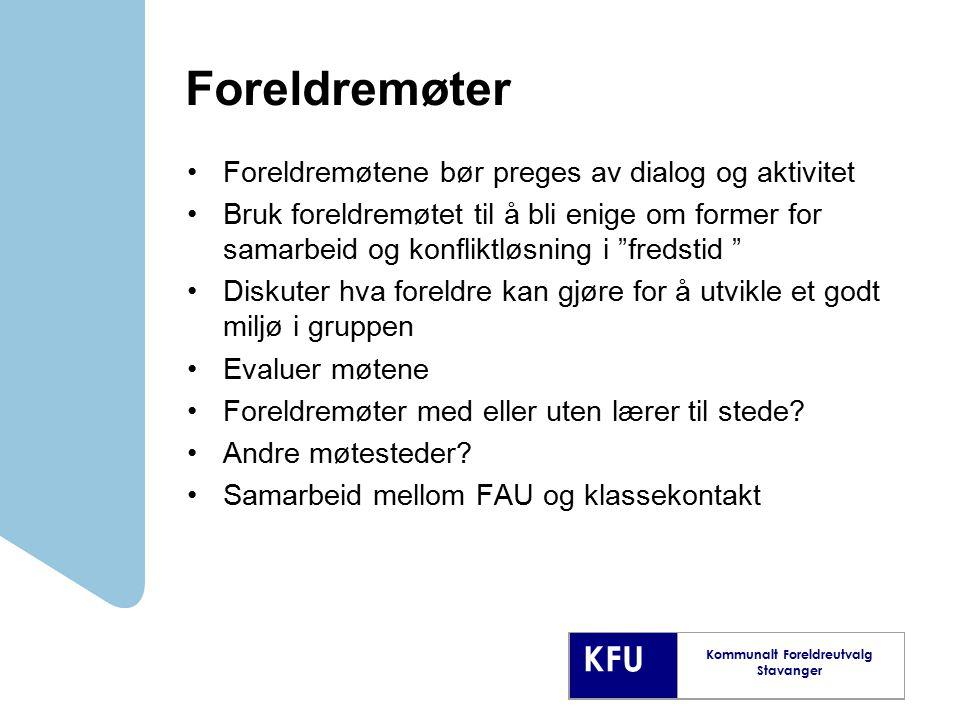 KFU Kommunalt Foreldreutvalg Stavanger Foreldremøter Foreldremøtene bør preges av dialog og aktivitet Bruk foreldremøtet til å bli enige om former for