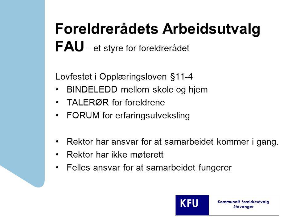 KFU Kommunalt Foreldreutvalg Stavanger Foreldrerådets Arbeidsutvalg FAU - et styre for foreldrerådet Lovfestet i Opplæringsloven §11-4 BINDELEDD mello